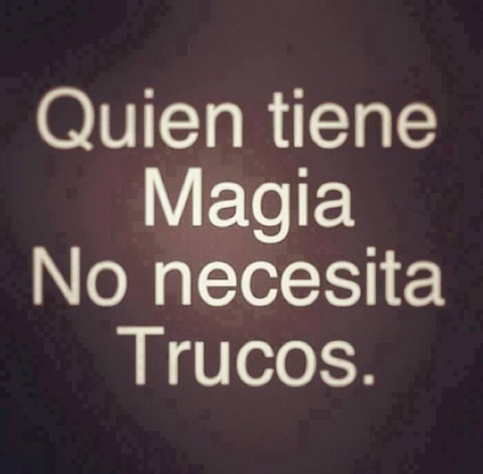 https://ereselcarpediemensumejorverso.files.wordpress.com/2014/08/quien-tiene-magia-no-necesita-trucos.jpg