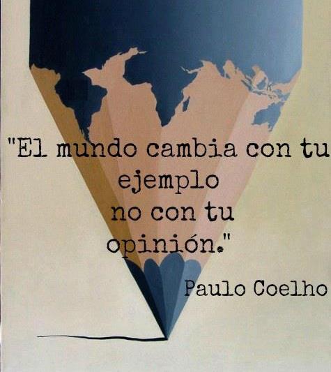 el mundo cambia con tu ejemplo no con tu opinion
