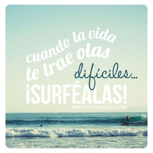cuando la vida te trae olas difíciles, surfealas
