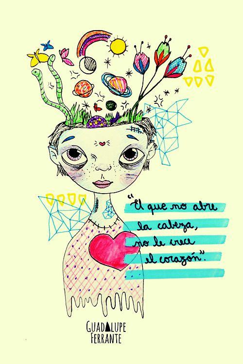 el que no abre la cabeza, no le crece el corazón