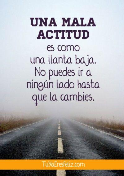 una mala actitud es como una llanta baha, no puedes ir a ningún lado hasta que la cambies
